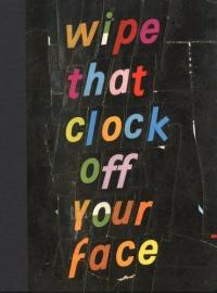 Wipe That Clock Off Your Face