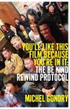 You ll Like This Film Because Youre In It: The Be Kind Rewind Protocol
