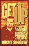Get Up: 12 Step Guide to Recovery for Misfits Freaks & Weirdos