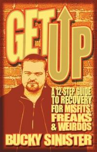 Get Up: 12 Step Guide to Recovery for Misfits Freaks &amp; Weirdos