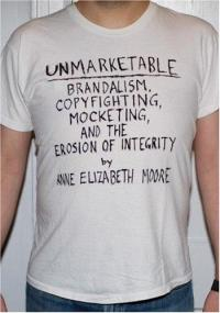 Unmarketable: Brandalism, Copyfighting, Mocketing and the Erosion of Integrity