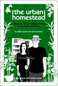 Urban Homestead: Your Guide to Self Sufficient Living in the Heart of the City