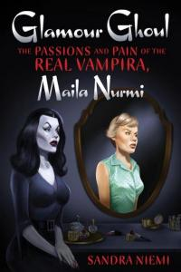 Glamour Ghoul: The Passions and Pain of the Real Vampira, Maila Nurmi