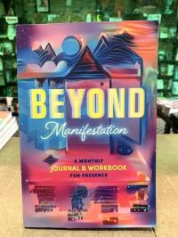Beyond Manifestation: A Monthly Journal and Workbook for Presence