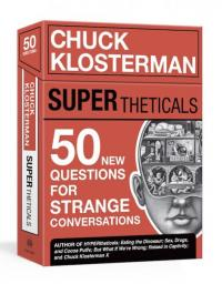 SUPERtheticals: 50 New HYPERthetical Questions for More Strange Conversations