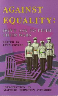 Against Equality Dont Ask to Fight Their Wars