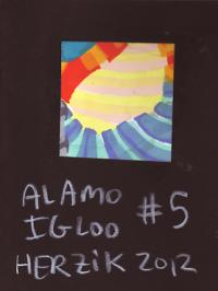 Alamo Igloo #5 2012