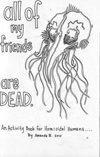 All of My Friends Are Dead An Activity Book For Homicidal Humans