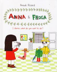 Anna and Froga I Dunno What Do You Want To Do