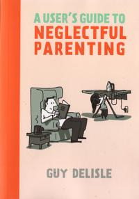 A Users Guide to Neglectful Parenting