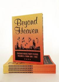 Beyond Heaven: Chicago House Party Flyers volume II 1981-1992