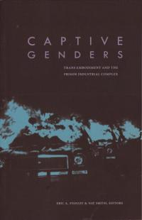 Captive Genders Trans Embodiment and the Prison Industrial Complex