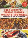 Crab Monsters Teenage Cavemen and Candy Stripe Nurses