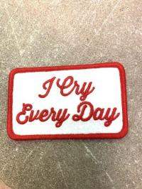 I Cry Everyday Iron-On Patch