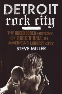 Detroit Rock City the Uncensored History of RocknRoll in Americas Loudest City