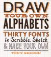 Draw Your Own Alphabets Thirty Fonts to Scribble Sketch and Make Your Own