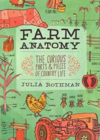 Farm Anatomy The Curious Parts and Pieces of Country Life