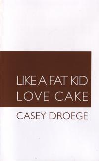 Like a Fat Kid Love Cake