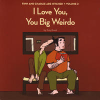 Finn and Charlie are Hitched vol 2: I Love You You Big Weirdo