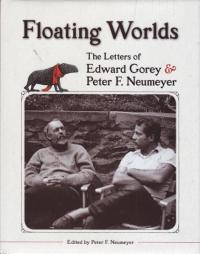 Floating Worlds The Letters of Edward Gorey and Peter F Neumeyer