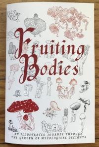Fruiting Bodies: An Illustrated Journey Through The Garden of Mycological Delights