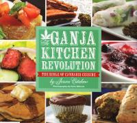 Ganja Kitchen Revolution the Bible of Cannabis Cuisine