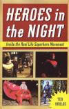 Heroes In the Night Inside the Real Life Superhero Movement