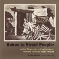 Hobos to Street People: Artists' Response to Homelessness from the New Deal to the Present