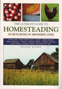 Ultimate Guide to Homesteading an Encyclopedia of Independent Living