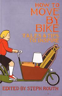 How to Move by Bike Tales and Tips to Inspire