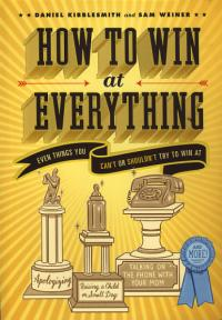 How to Win at Everything Even Things You Cant or Shouldnt Try to Win At