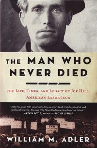 Man Who Never Died Life Times and Legacy of Joe Hill American Labor Iconjoe hill