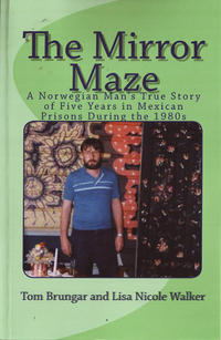 Mirror Maze: A Norwegian Man's True Story of Five Years in Mexican Prisons During the 1980s