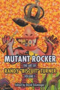 "Mutant Rocker The Art of Randy ""Biscuit"" Turner Volume 1"