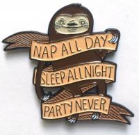Nap All Day, Sleep All Night, Party Never Enamel Pin
