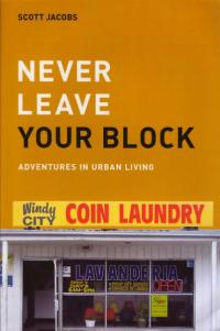 Never Leave Your Block Adventures in Urban Living