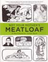 Not Your Mothers Meatloaf a Sex Education Comic Book