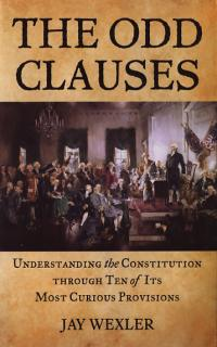 The Odd Clauses Understanding Constitution Through 10 of Its Most Curious Provisions