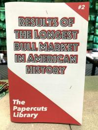 Papercuts Library #2 Results of the Longest Bull Market in American History