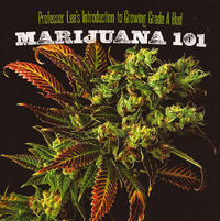 Marijuana 101 Professor Lees Introduction to Growing Grade A Bud