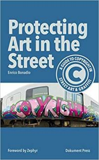 Protecting Art in the Street: A Guide to Copyright in Street Art and Graffiti