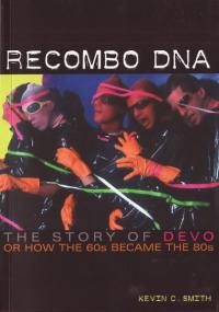 Recombo DNA Story of DEVO Or How the 60s Became the 80s
