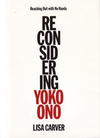 Reaching Out With No Hands Reconsidereing Yoko Ono