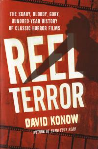 Reel Terror the Scary Bloody Gory Hundred Year History of Classic Horror Films