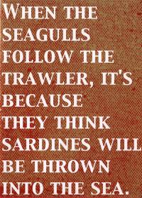 When the Seagulls Follow the Trawler...