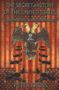 Secret History of the United States Conspiracies Cobwebs and Lies