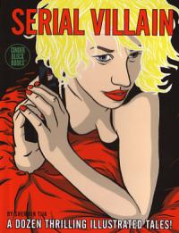 Serial Villain A Dozen Thrilling Illustrated Tales