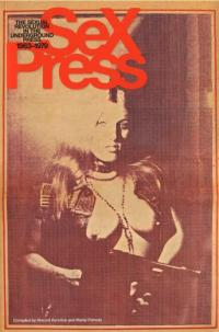 Sex Press the Sexual Revolution in the Underground Press 1963 1979