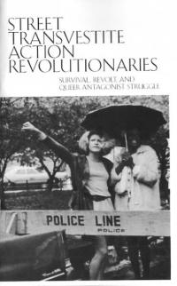 Street Transvestite Action Revolutionaries Survival Revolt and Queer Antagonist Struggle