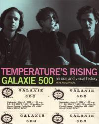 Temperatures Rising Galaxie 500 Oral and Visual History
